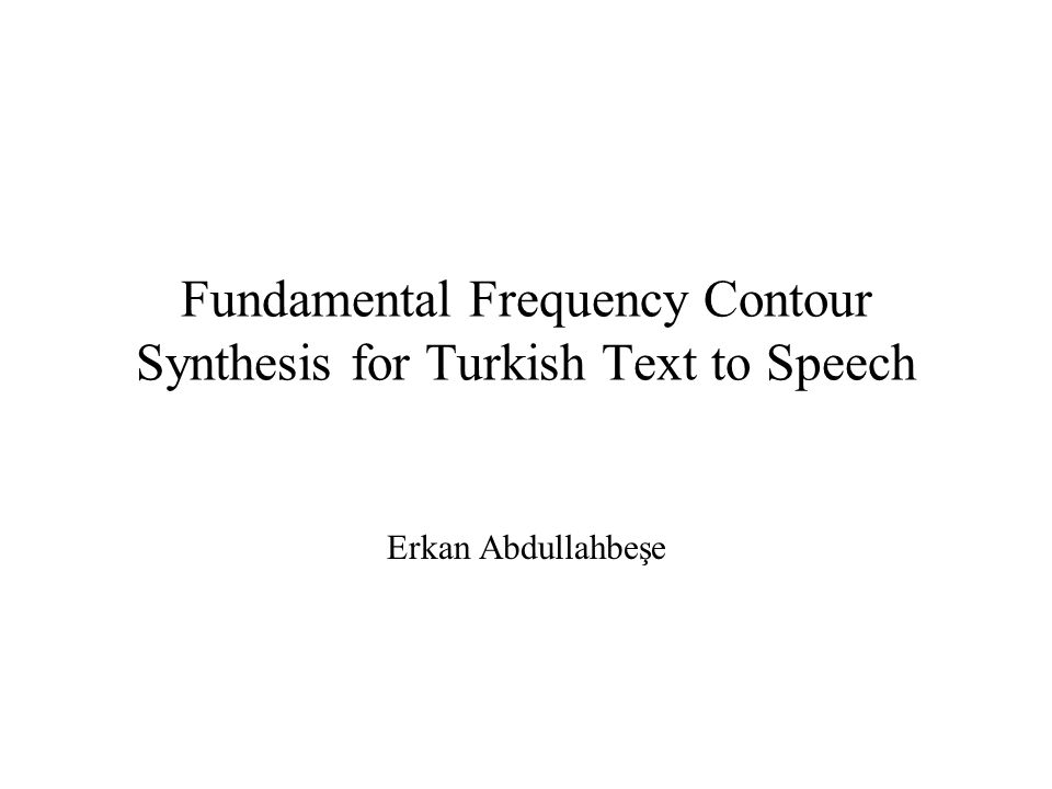 Fundamental Frequency Contour Synthesis for Turkish Text to Speech