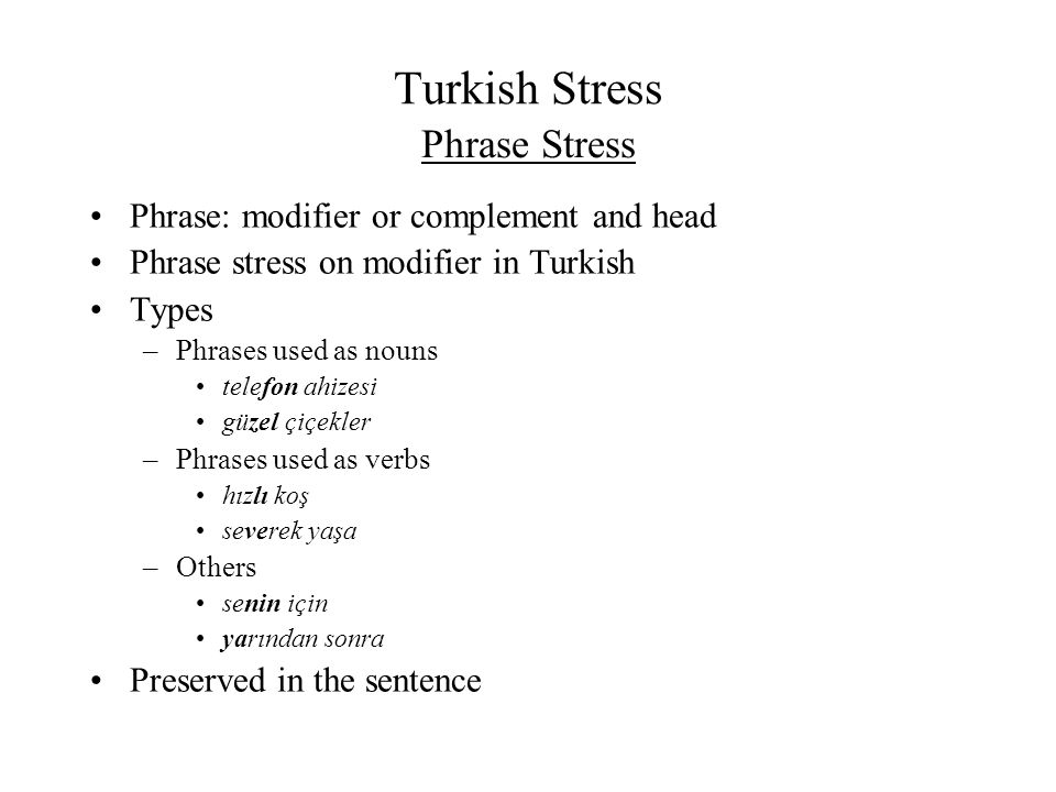 Turkish Stress Phrase Stress Phrase: modifier or complement and head