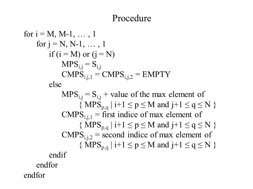 Procedure for i = M, M-1, … , 1 for j = N, N-1, … , 1