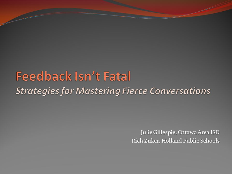 Feedback Isn't Fatal Strategies for Mastering Fierce Conversations