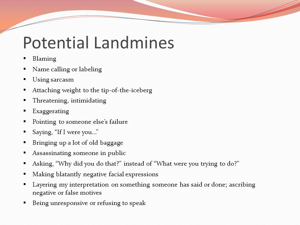 Potential Landmines Blaming Name calling or labeling Using sarcasm