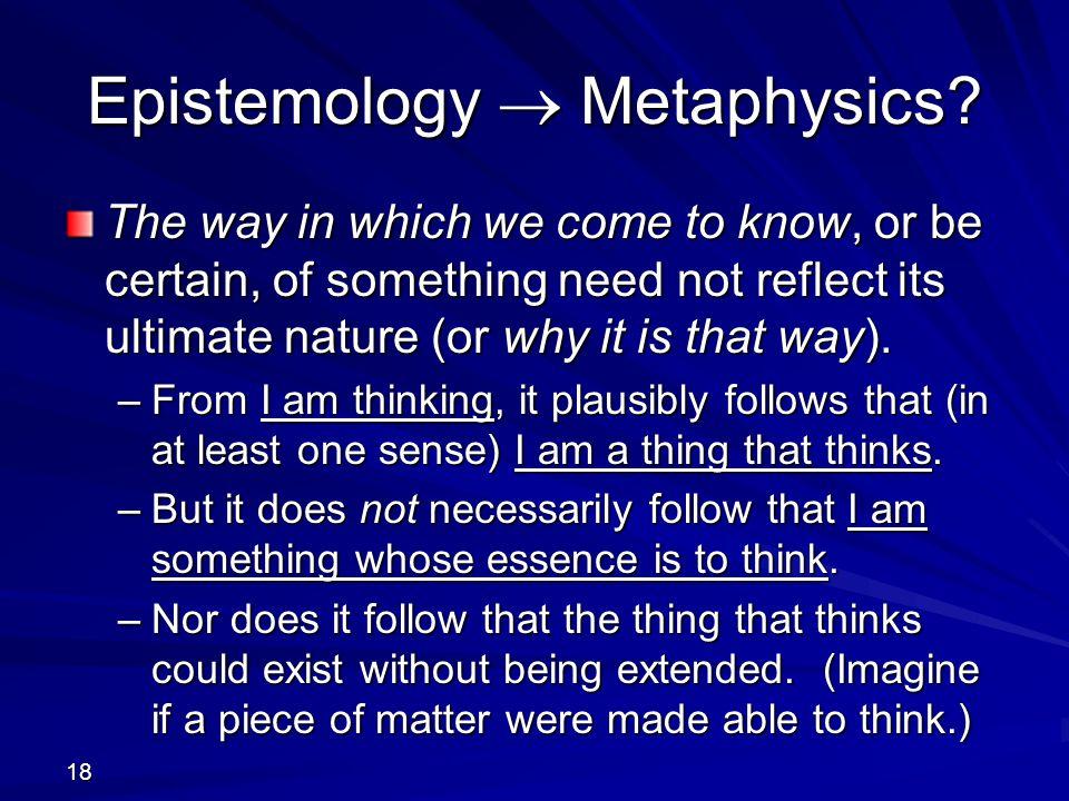 Epistemology  Metaphysics