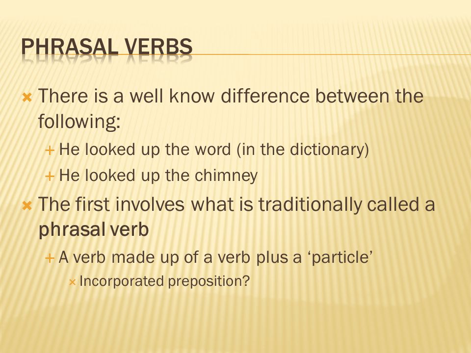 Phrasal verbs There is a well know difference between the following: