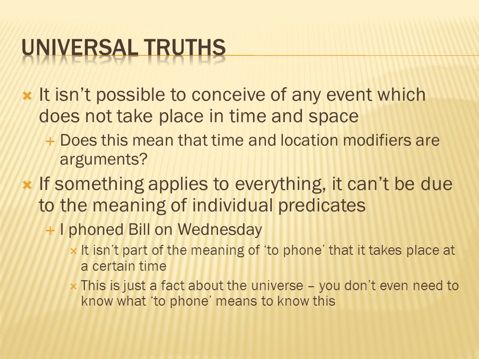 Universal truths It isn't possible to conceive of any event which does not take place in time and space.