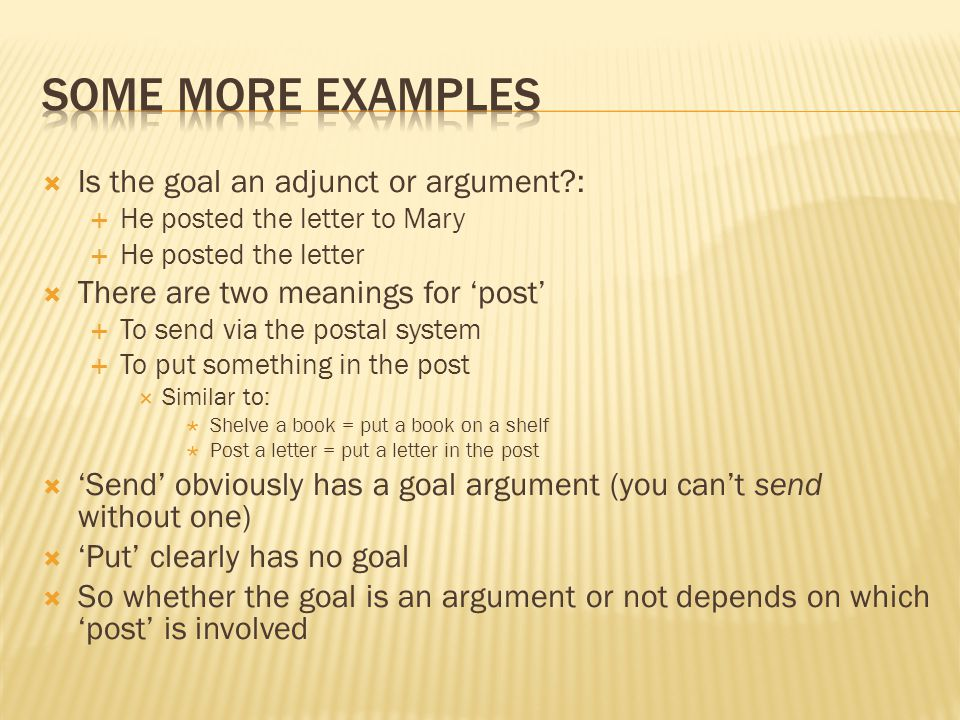 Some more examples Is the goal an adjunct or argument :