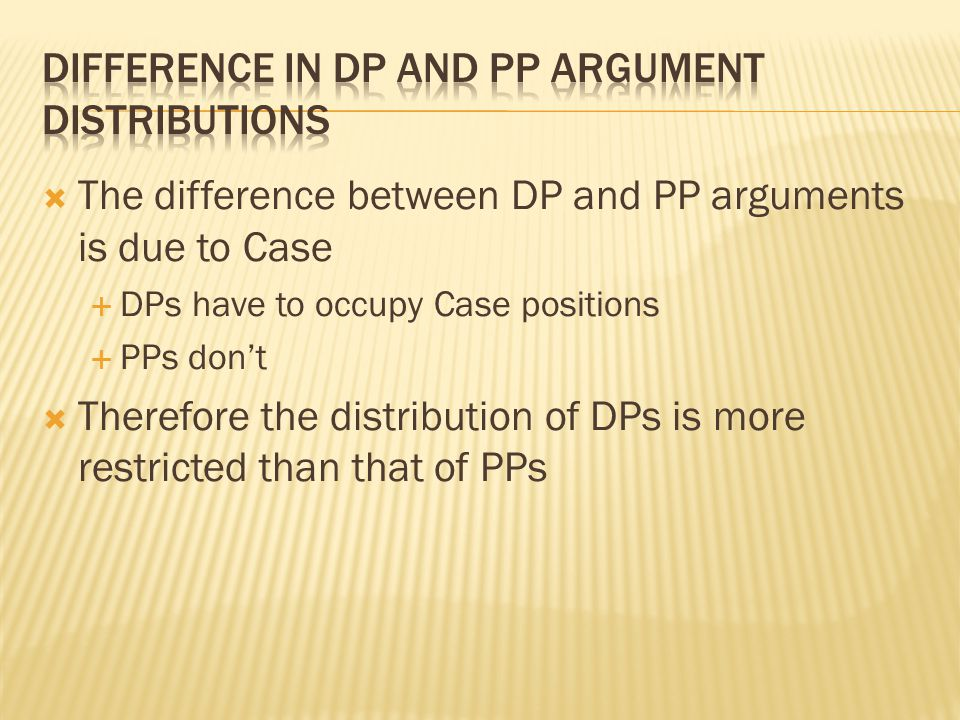 Difference in DP and PP argument distributions