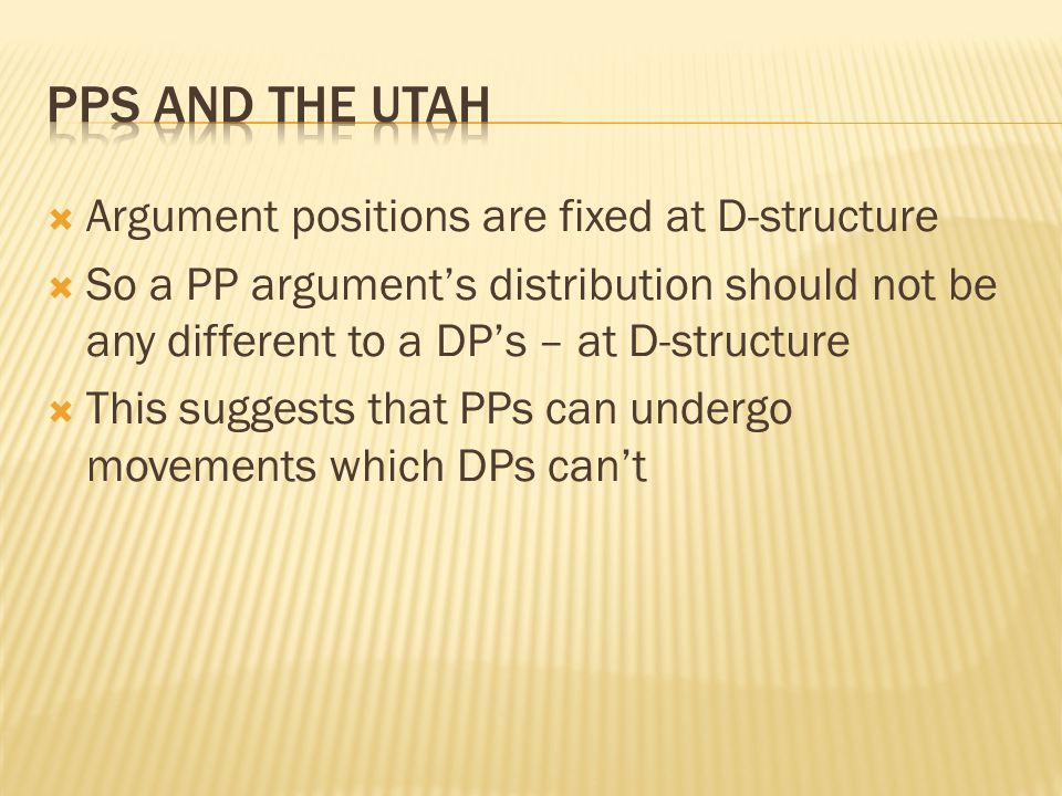 PPs and the Utah Argument positions are fixed at D-structure