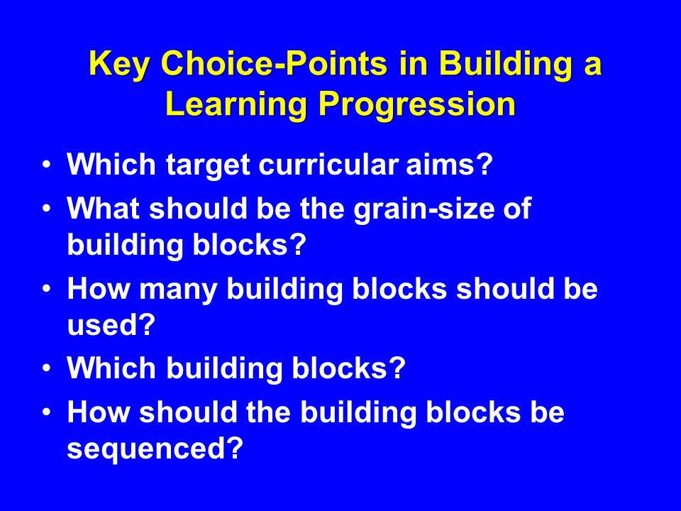 Key Choice-Points in Building a Learning Progression