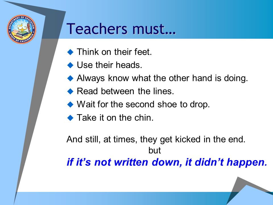 Teachers must… if it's not written down, it didn't happen.
