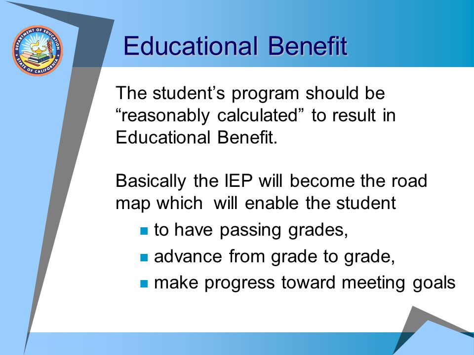 Educational Benefit The student's program should be reasonably calculated to result in Educational Benefit.