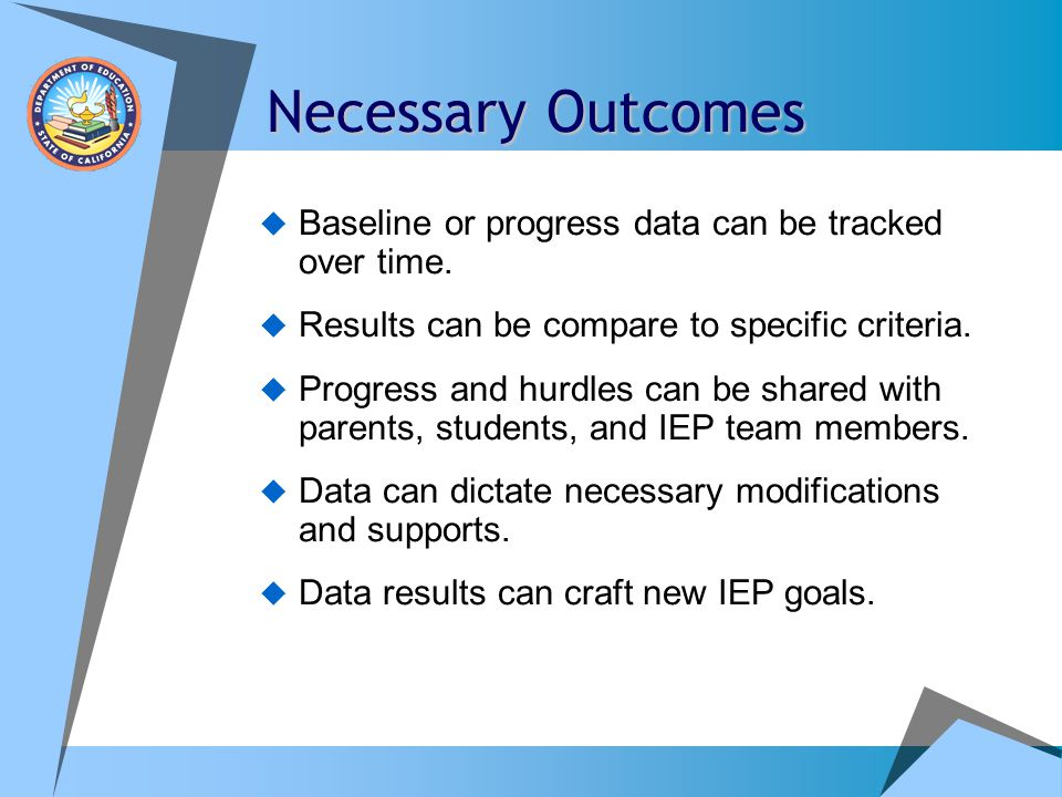 Necessary Outcomes Baseline or progress data can be tracked over time.