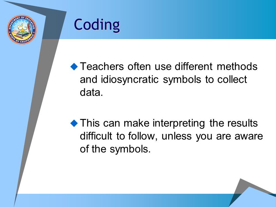 Coding Teachers often use different methods and idiosyncratic symbols to collect data.