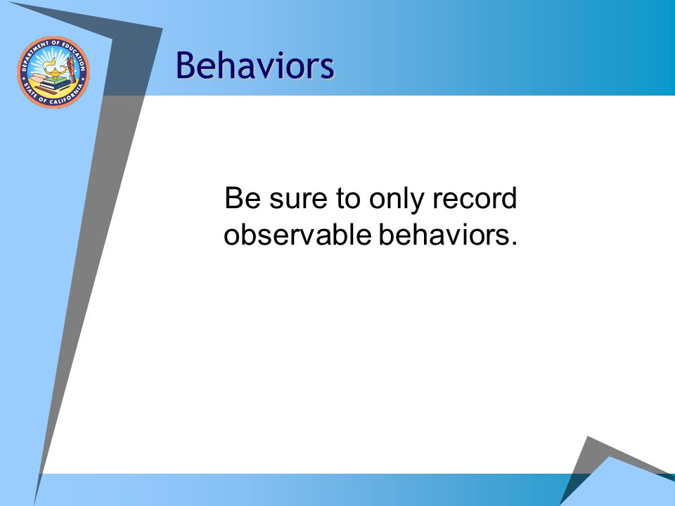 Be sure to only record observable behaviors.