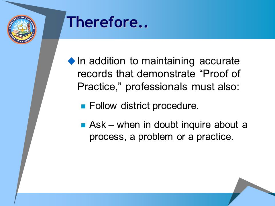 Therefore.. In addition to maintaining accurate records that demonstrate Proof of Practice, professionals must also: