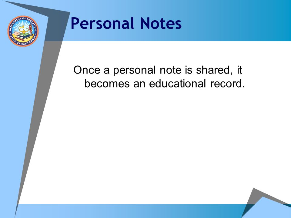 Personal Notes Once a personal note is shared, it becomes an educational record.