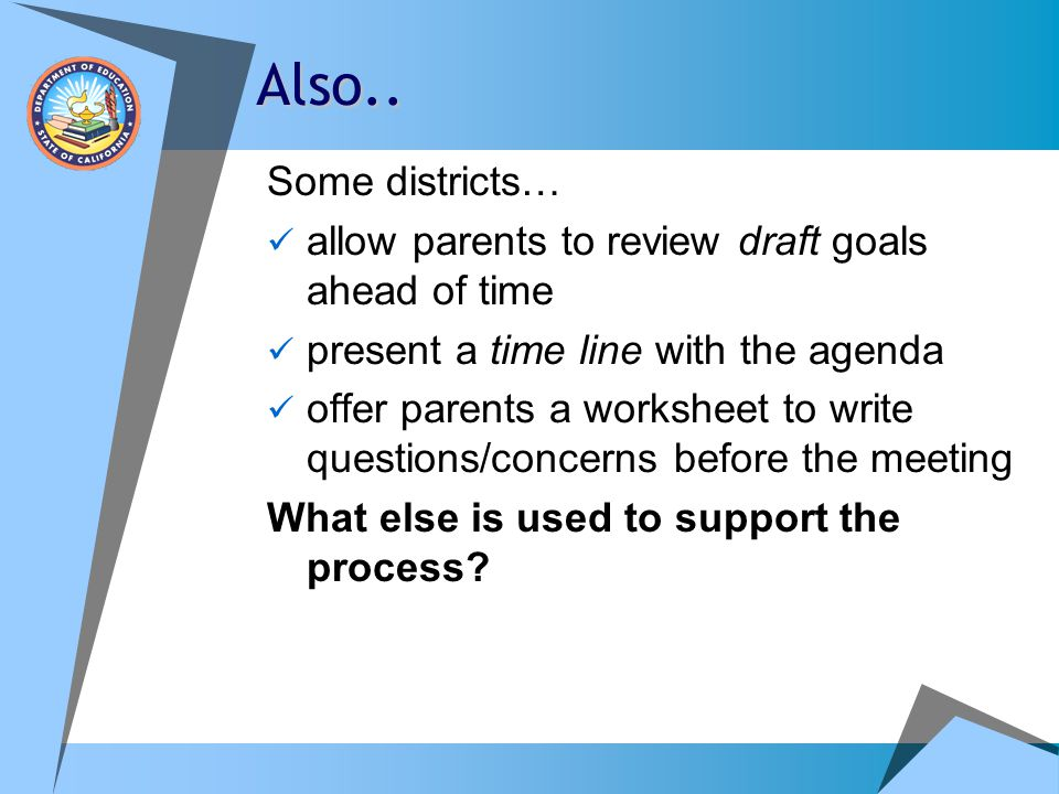 Also.. Some districts… allow parents to review draft goals ahead of time. present a time line with the agenda.