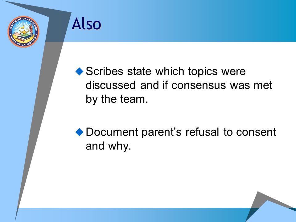 Also Scribes state which topics were discussed and if consensus was met by the team.
