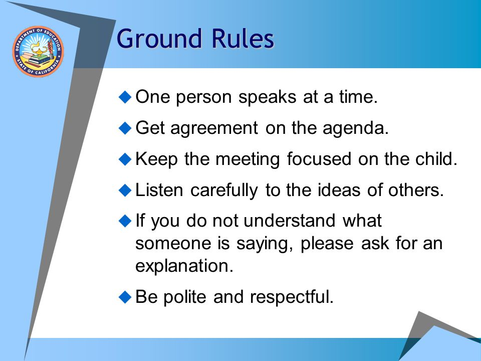 Ground Rules One person speaks at a time. Get agreement on the agenda.