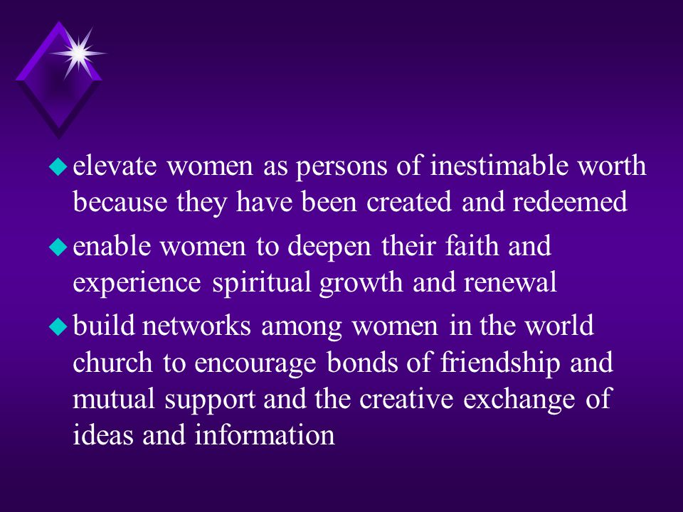 elevate women as persons of inestimable worth because they have been created and redeemed