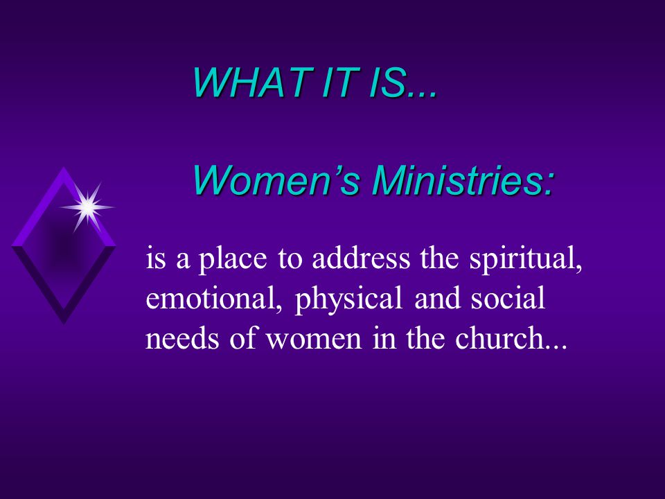 WHAT IT IS... Women's Ministries: