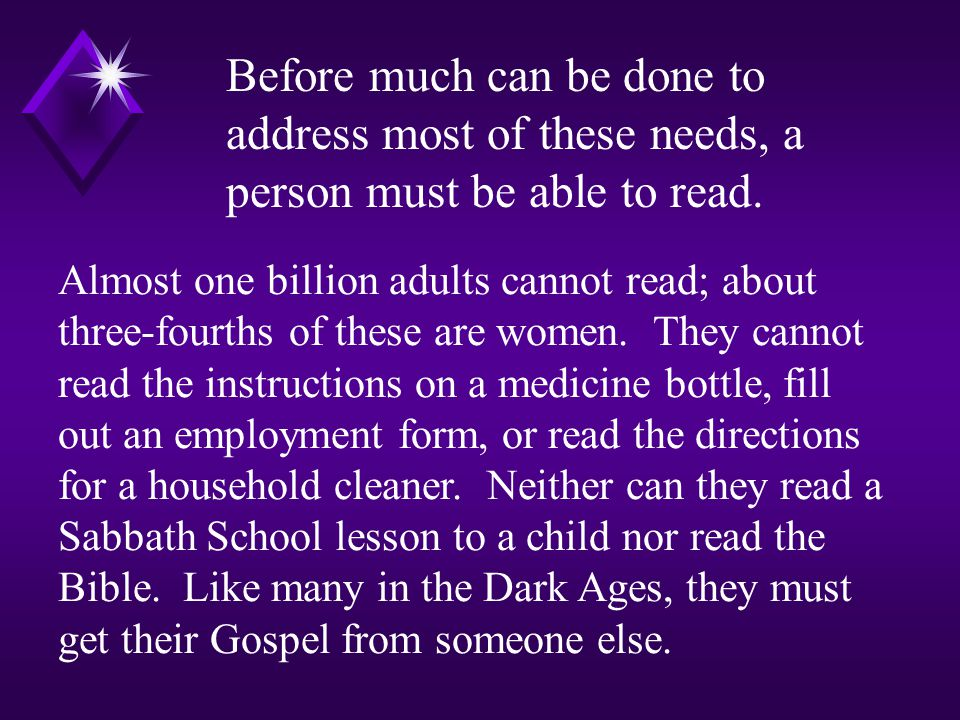 Before much can be done to address most of these needs, a person must be able to read.
