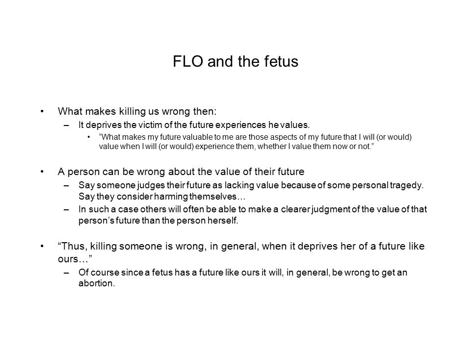FLO and the fetus What makes killing us wrong then:
