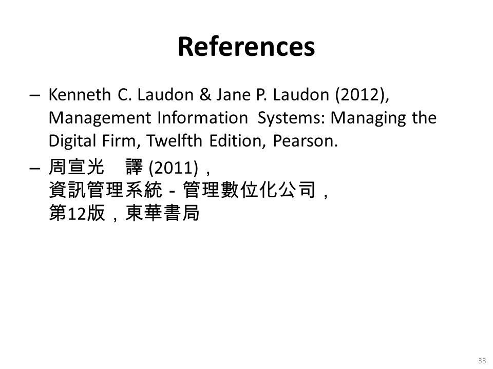 References Kenneth C. Laudon & Jane P. Laudon (2012), Management Information Systems: Managing the Digital Firm, Twelfth Edition, Pearson.