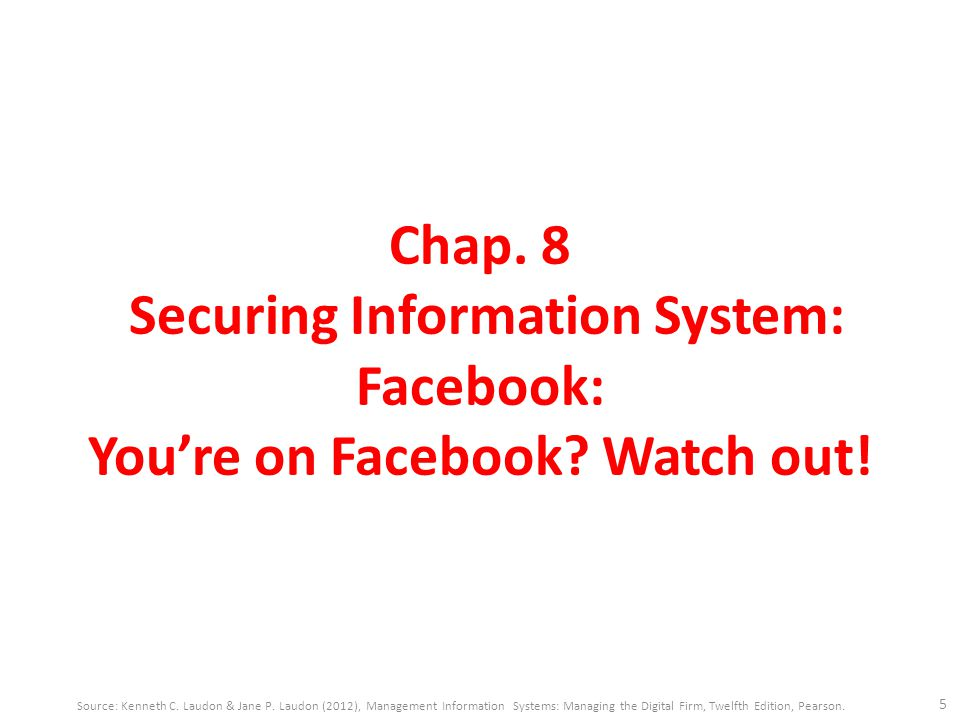 Chap. 8 Securing Information System: Facebook: You're on Facebook