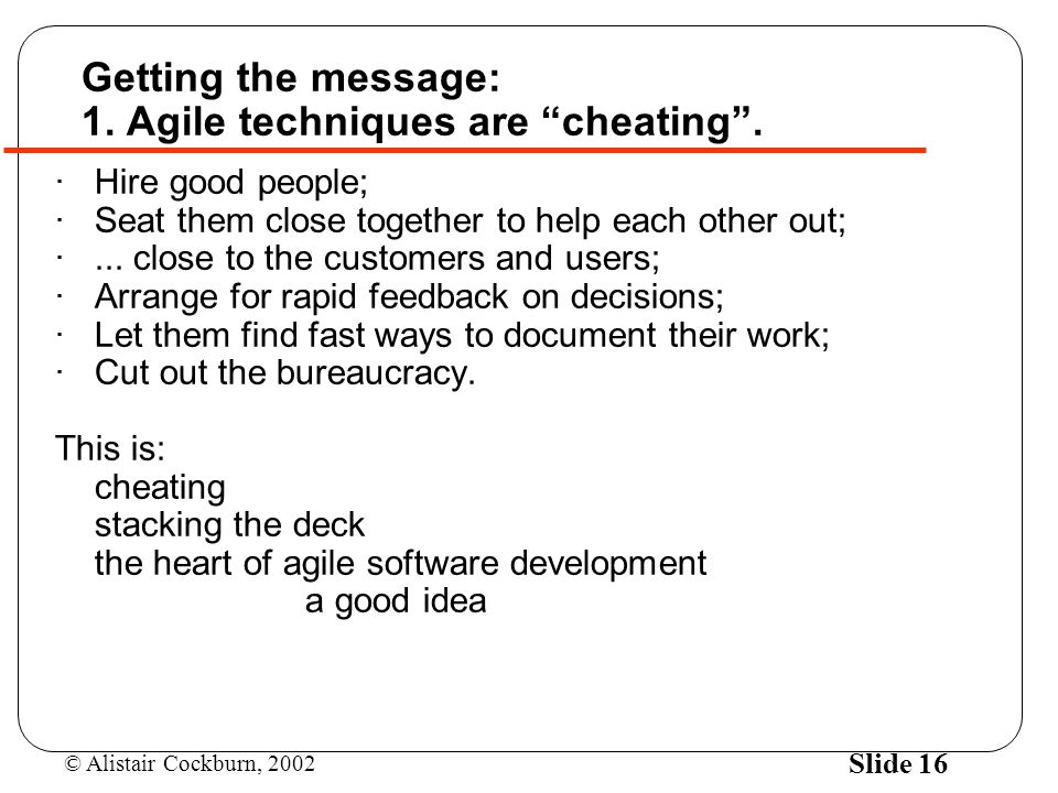 Getting the message: 1. Agile techniques are cheating .