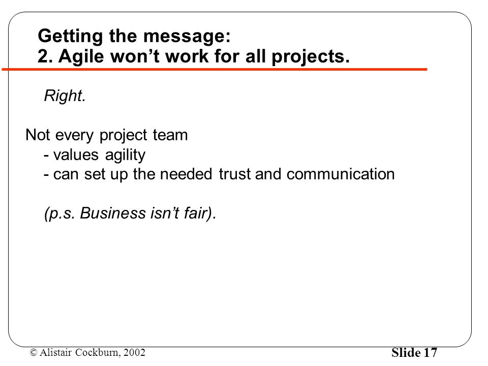 Getting the message: 2. Agile won't work for all projects.