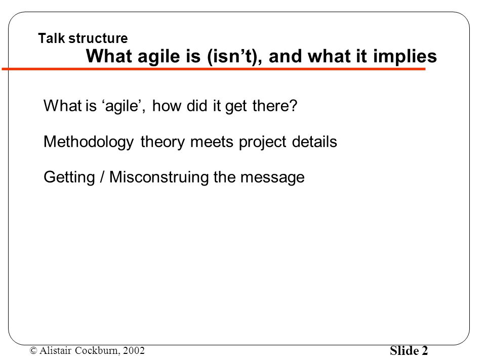 Talk structure What agile is (isn't), and what it implies
