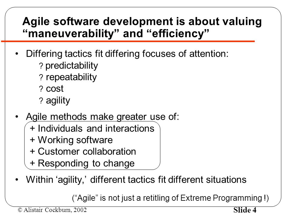 Agile software development is about valuing maneuverability and efficiency