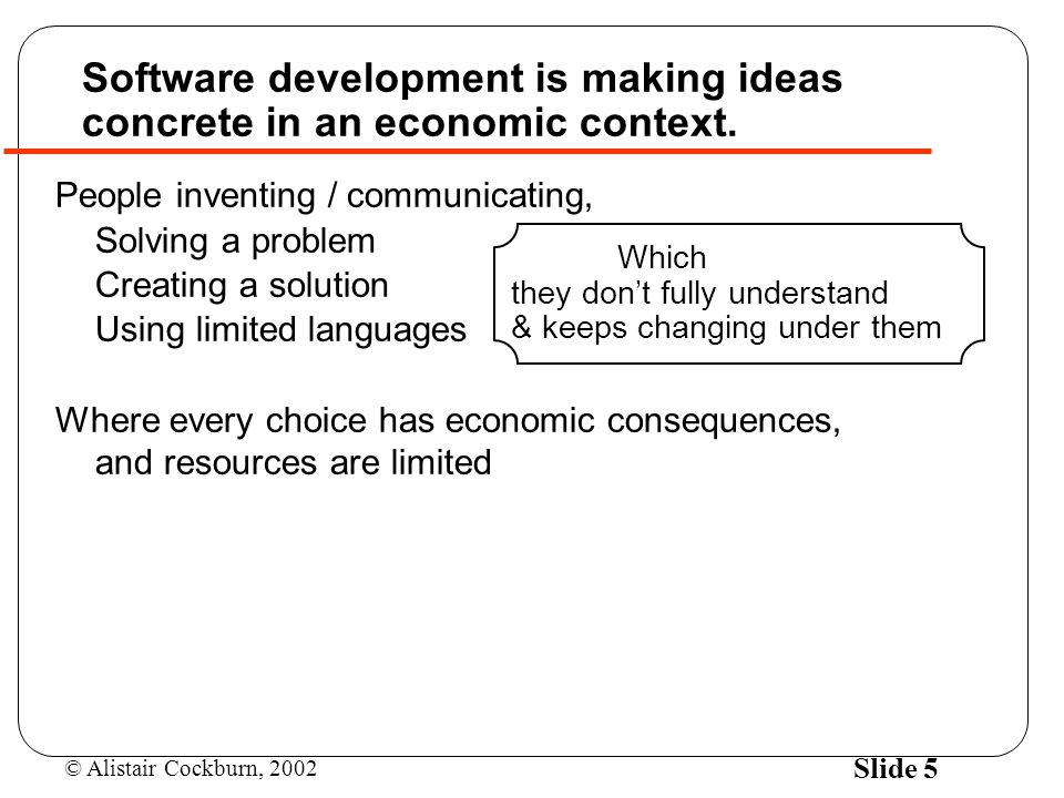 Software development is making ideas concrete in an economic context.