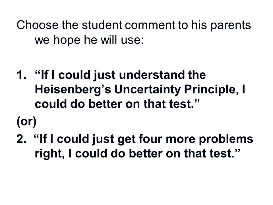Choose the student comment to his parents we hope he will use: