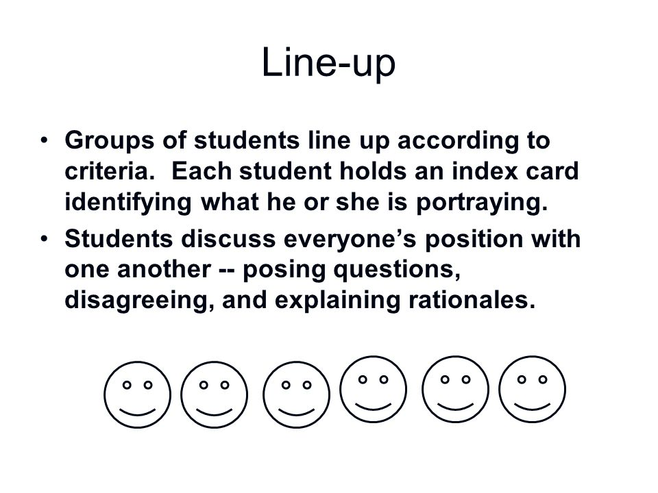 Line-up Groups of students line up according to criteria. Each student holds an index card identifying what he or she is portraying.