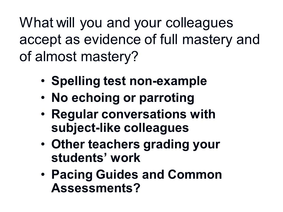 What will you and your colleagues accept as evidence of full mastery and of almost mastery