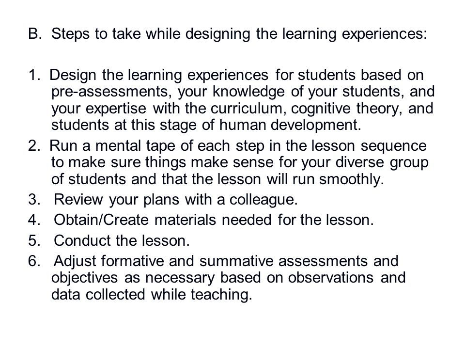 B. Steps to take while designing the learning experiences: