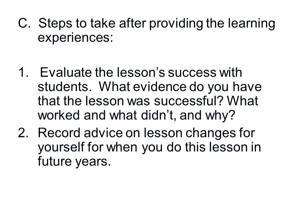 C. Steps to take after providing the learning experiences: