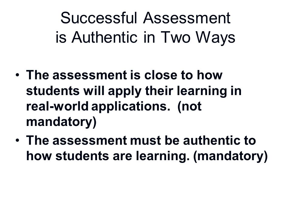 Successful Assessment is Authentic in Two Ways