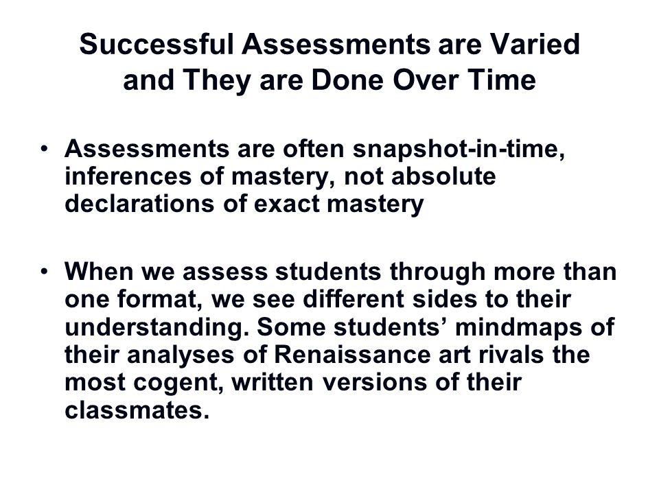 Successful Assessments are Varied and They are Done Over Time