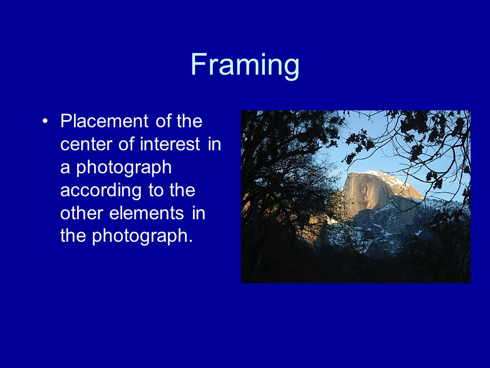 Framing Placement of the center of interest in a photograph according to the other elements in the photograph.