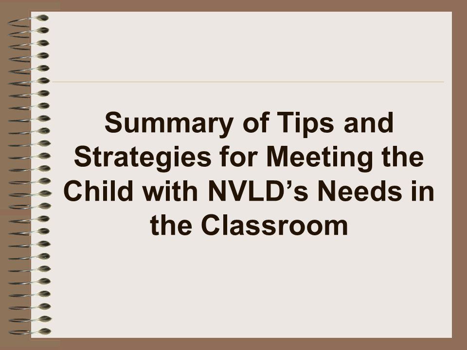 Summary of Tips and Strategies for Meeting the Child with NVLD's Needs in the Classroom