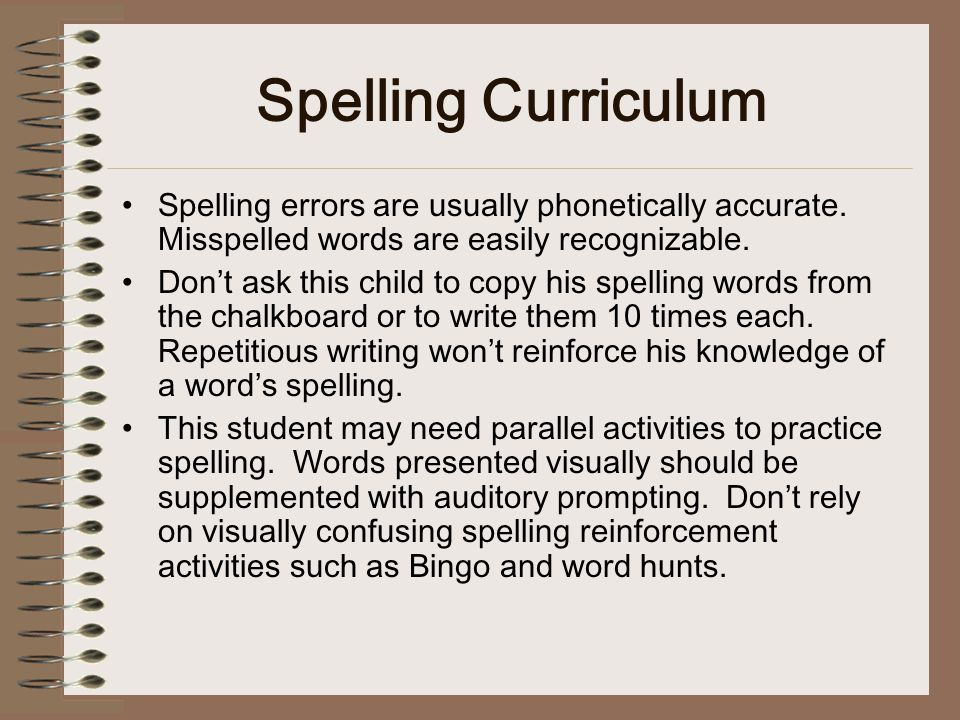 Spelling Curriculum Spelling errors are usually phonetically accurate. Misspelled words are easily recognizable.