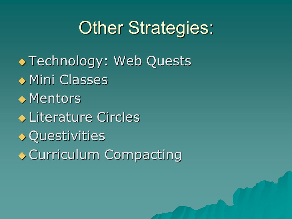 Other Strategies: Technology: Web Quests Mini Classes Mentors