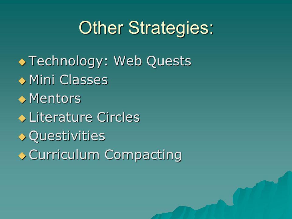 Other Strategies: Technology: Web Quests Mini Classes Mentors