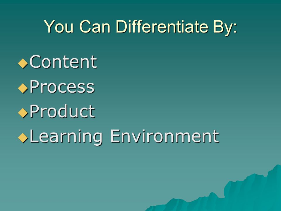 You Can Differentiate By: