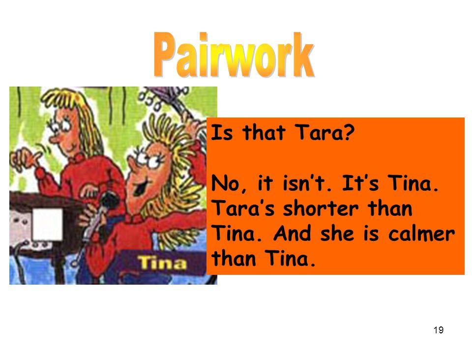 Pairwork Is that Tara No, it isn't. It's Tina. Tara's shorter than