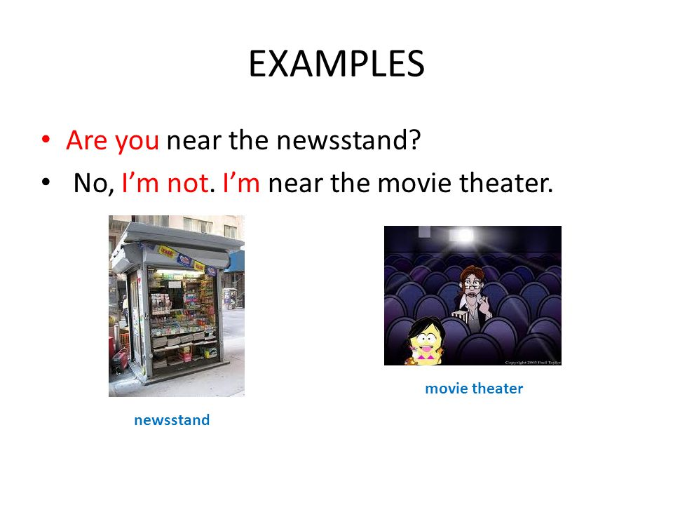 EXAMPLES Are you near the newsstand