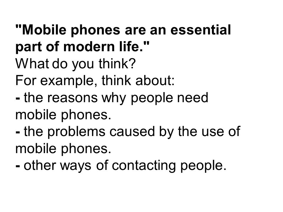 Mobile phones are an essential part of modern life.