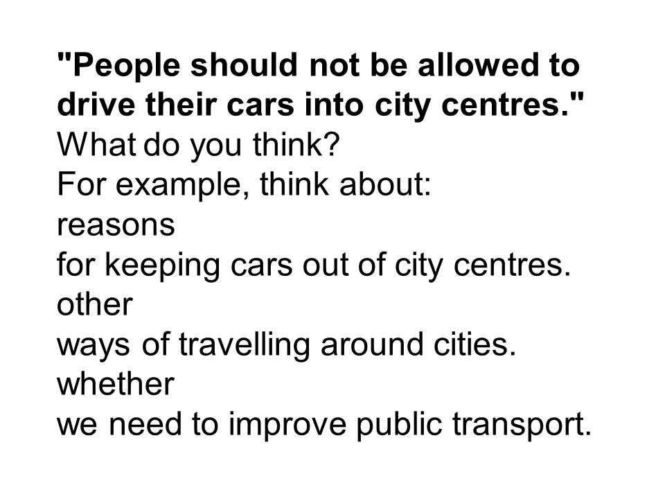 People should not be allowed to drive their cars into city centres.